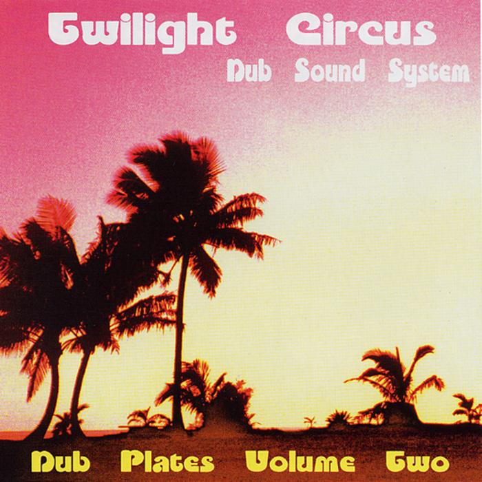 TWILIGHT CIRCUS DUB SOUND SYSTEM - Dub Plates Volume Two