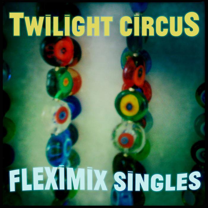 TWILIGHT CIRCUS - Fleximix Singles