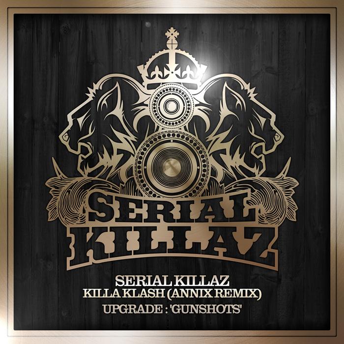 SERIAL KILLAZ/UPGRADE - Killa Klash (Annix Remix)