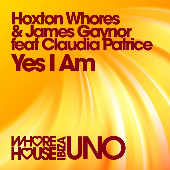 HOXTON WHORES/JAMES GAYNOR feat CLAUDIA PATRICE - Yes I Am