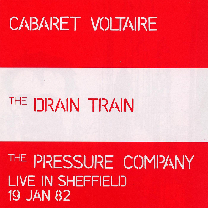 CABARET VOLTAIRE - The Drain Train & The Pressure Company: Live In Sheffield
