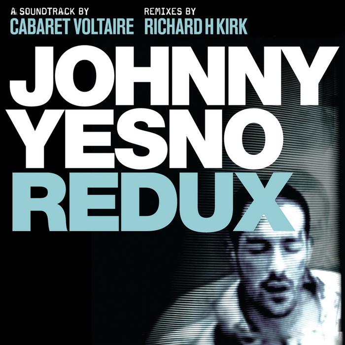 CABARET VOLTAIRE - Johnny Yesno Redux