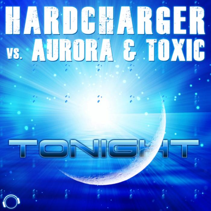 HARDCHARGER vs AURORA & TOXIC - Tonight