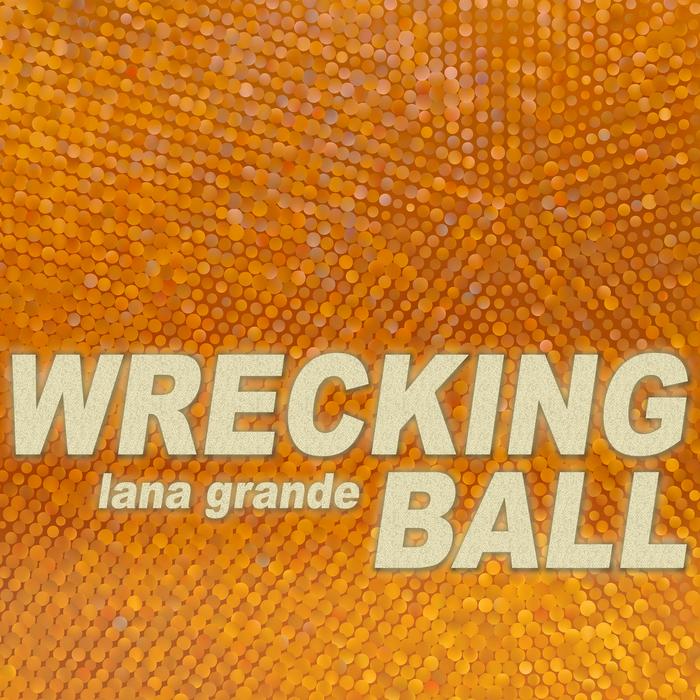 LANA GRANDE - Wrecking Ball (remixes)
