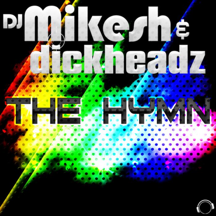 DJ MIKESH/DICKHEADZ - The Hymn