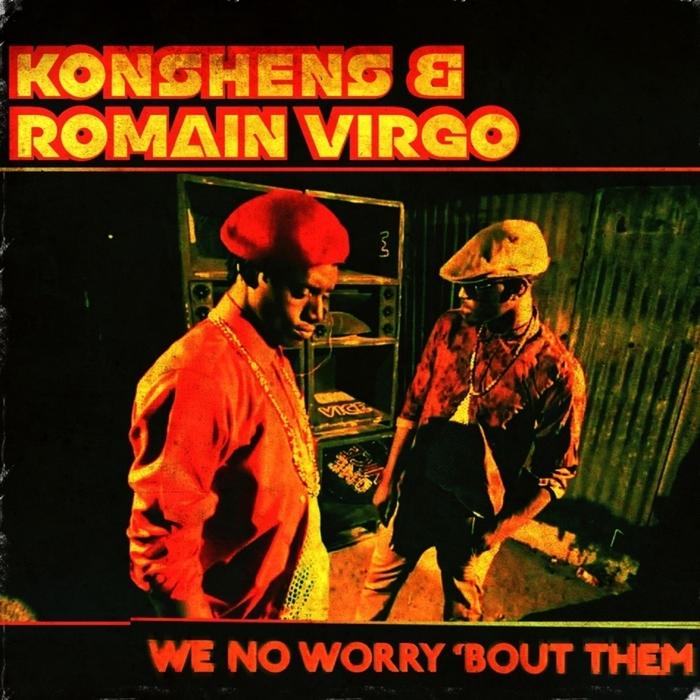 KONSHENS/ROMAIN VIRGO/THE MAXIMUM SOUND ALL STARS - We No Worry 'Bout Them