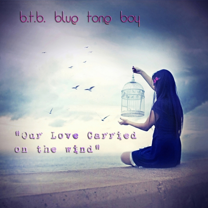 BTB BLUE TONE BOY - Our Love Carried On The Wind
