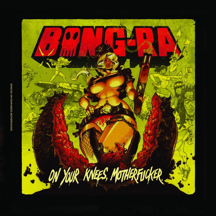 BONG RA - On Your Knees Motherfucker