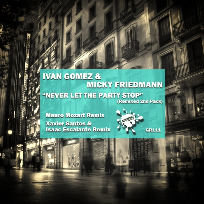 GOMEZ, Ivan/MICKY FRIEDMANN - Never Let The Party Stop: Remixed 2nd Pack