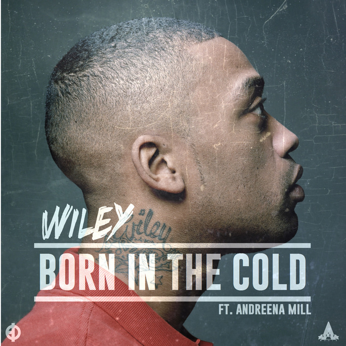 WILEY feat ANDREENA MILL - Born In The Cold