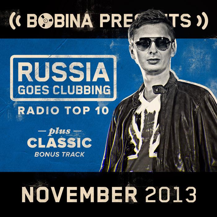 VARIOUS - Bobina Presents Russia Goes Clubbing Radio Top 10 November 2013