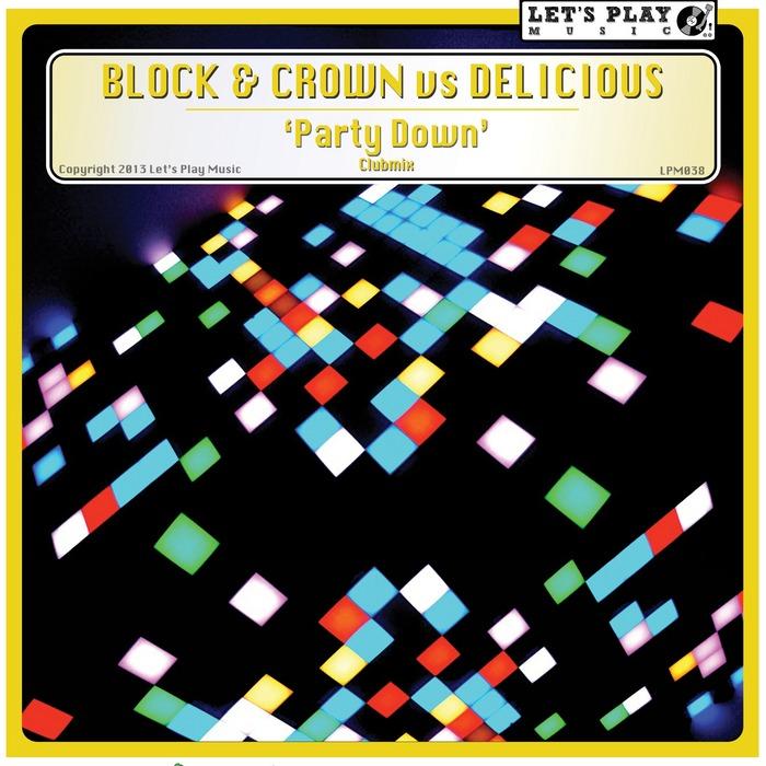 BLOCK & CROWN vs DELICIOUS - Party Down