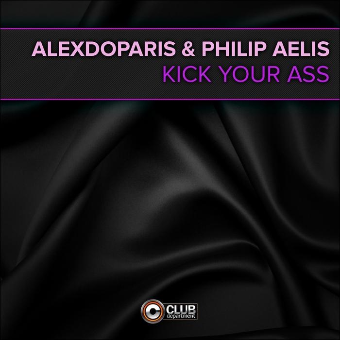 ALEXDOPARIS/PHILIP AELIS - Kick Your Ass