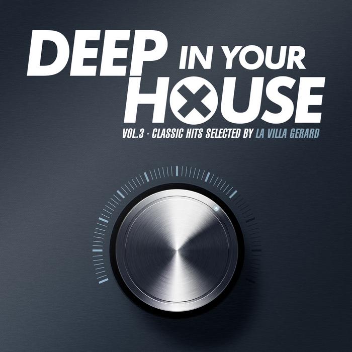 LA VILLA GERARD/VARIOUS - Deep In Your House Vol 3 Classic Hits Selected