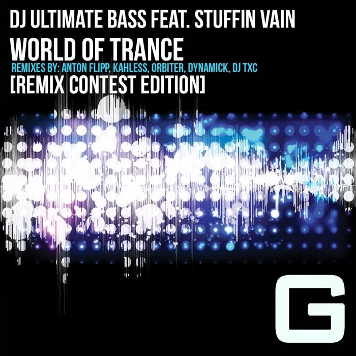 DJ ULTIMATE BASS feat STUFFIN VAIN - World Of Trance (Remix Contest Edition)