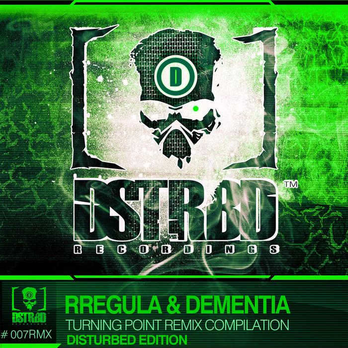 RREGULA/DEMENTIA - Turning Point Remix Compilation - Disturbd Side