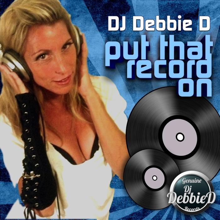 DJ DEBBIE D - Put That Record On