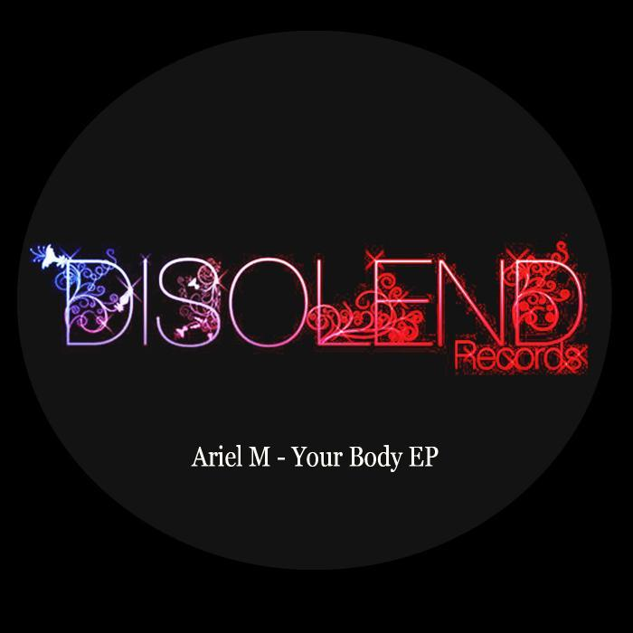 ARIEL M - Your Body EP