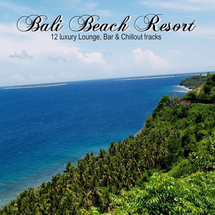 VARIOUS - Bali Beach Resort 12 Luxury Lounge Bar & Chillout Tracks