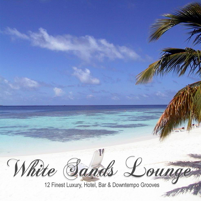 VARIOUS - White Sands Lounge (12 Finest Luxury, Hotel, Bar & Downtempo Grooves)