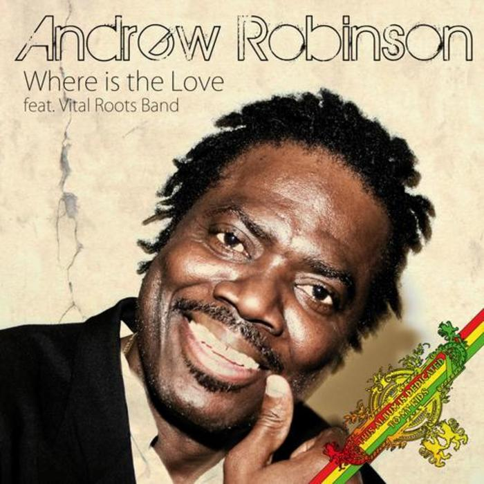 ANDREW ROBINSON feat VITAL ROOTS BAND - Where Is The Love