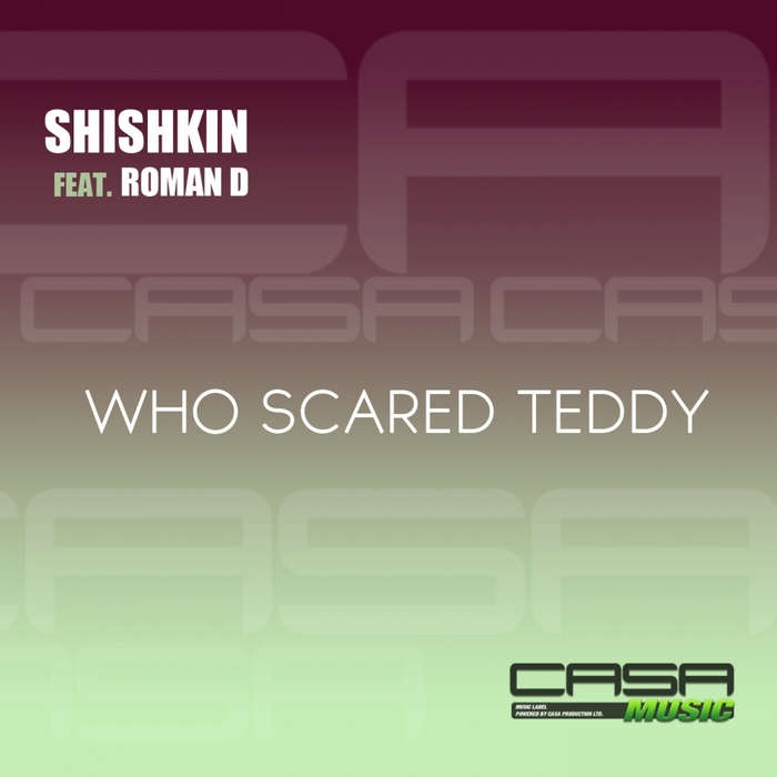 SHISHKIN feat ROMAN D - Who Scared Teddy