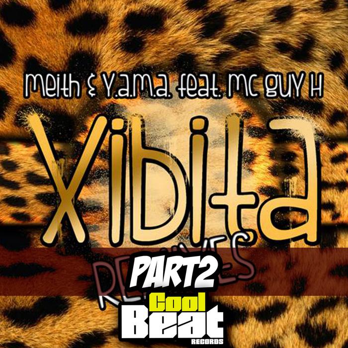 MEITH/YAMA feat MC GUY H - Xibita Remixes Part2