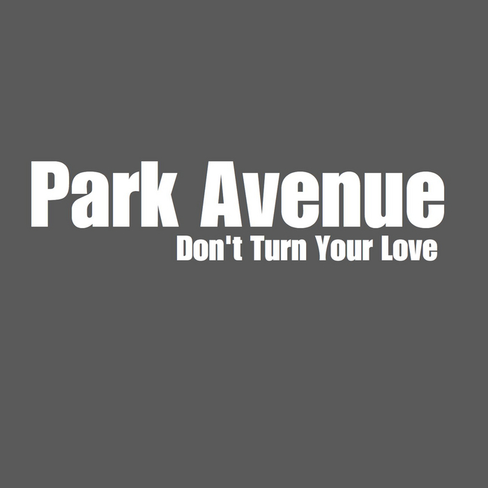 PARK AVENUE - Don't Turn Your Love