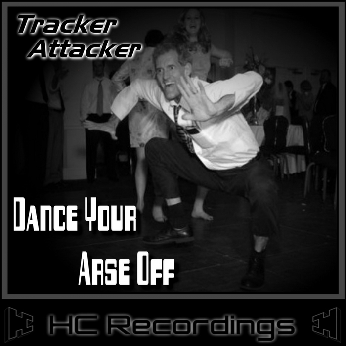TRACKER ATTACKER - Dance Your Arse Off