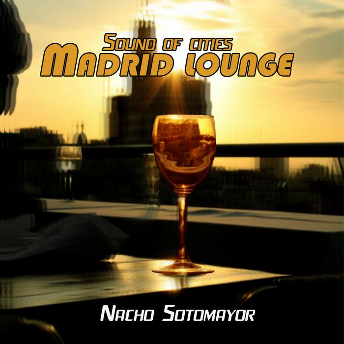SOTOMAYOR, Nacho - Sound Of Cities: Madrid Lounge