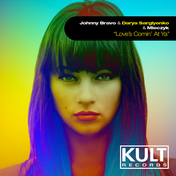 JOHNNY BRAVO/DARYA SERGIYENKO/MIECZYK - Kult Records presents Love's Comin' At Ya