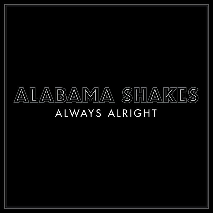 ALABAMA SHAKES - Always Alright