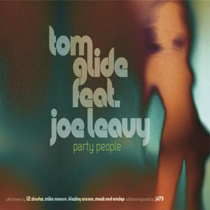 GLIDE, Tom feat JOE LEAVY - Party People (remixes)
