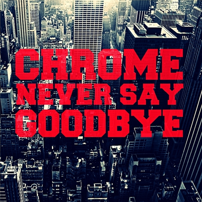 CHROME - Never Say Goodbye