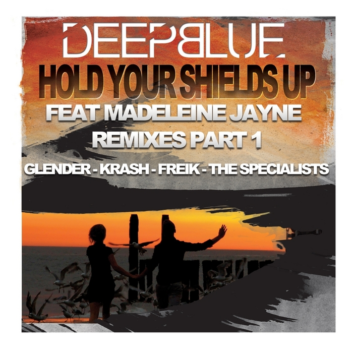 DEEPBLUE/MADELEINE JAYNE - Hold Your Shields Up - Remixes Part 1