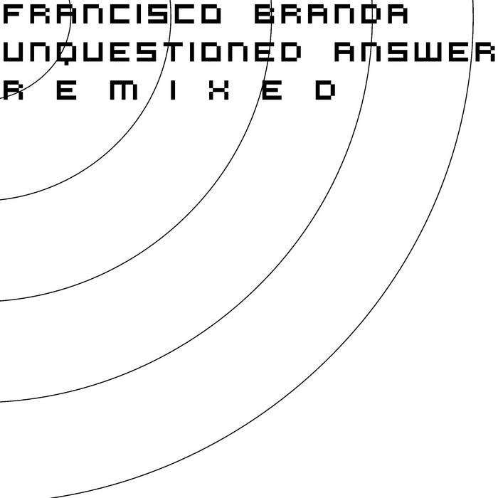BRANDA, Francisco - Unquestioned Answer Remixed