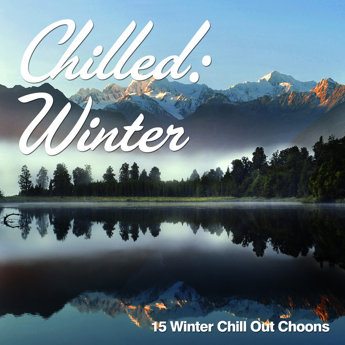 VARIOUS - Chilled: Winter (15 Winter Chill Out Choons)