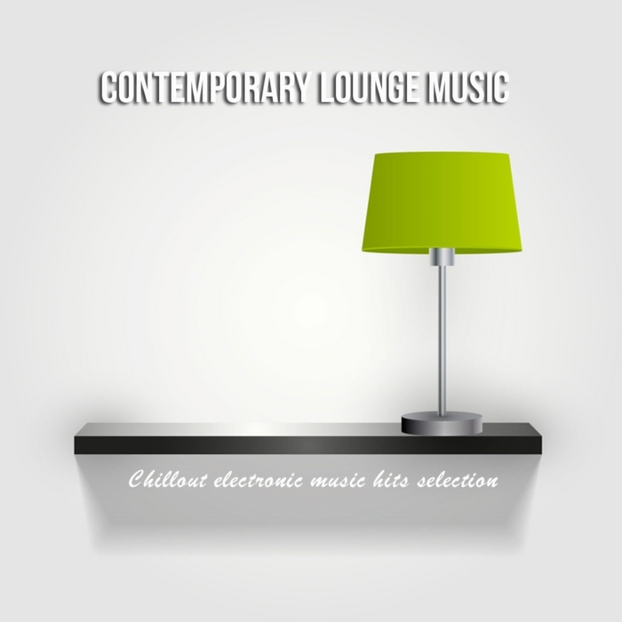VARIOUS - Contemporary Lounge Music: Chillout Electronic Music Hits Selection