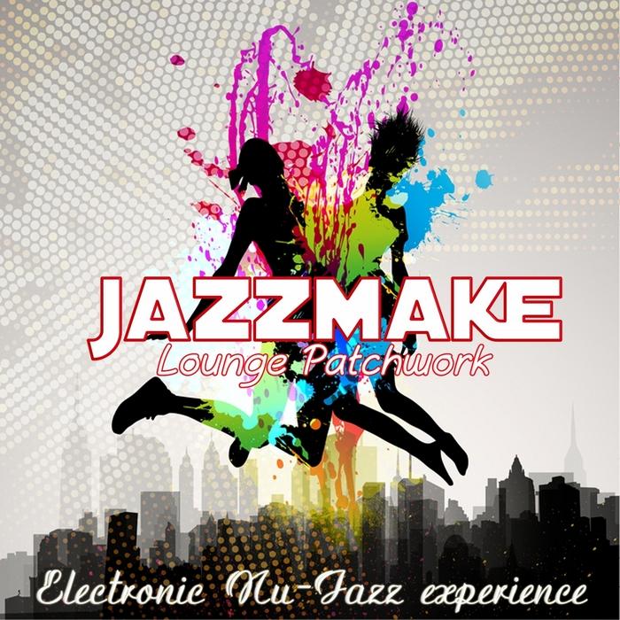 JAZZMAKE - Lounge Patchwork: Electronic Nu Jazz Experience