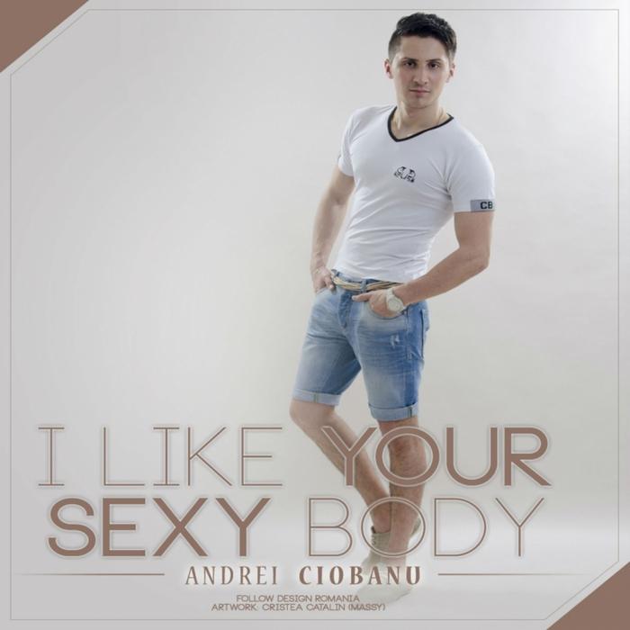 CIOBANU, Andrei - I Like Your Sexy Body