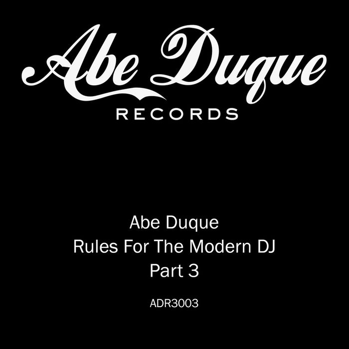 DUQUE, Abe - Rules For The Modern DJ Part 3