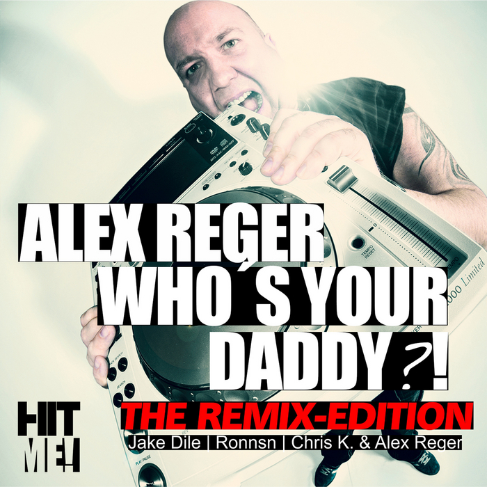 REGER, Alex - Who's Your Daddy - Remixes