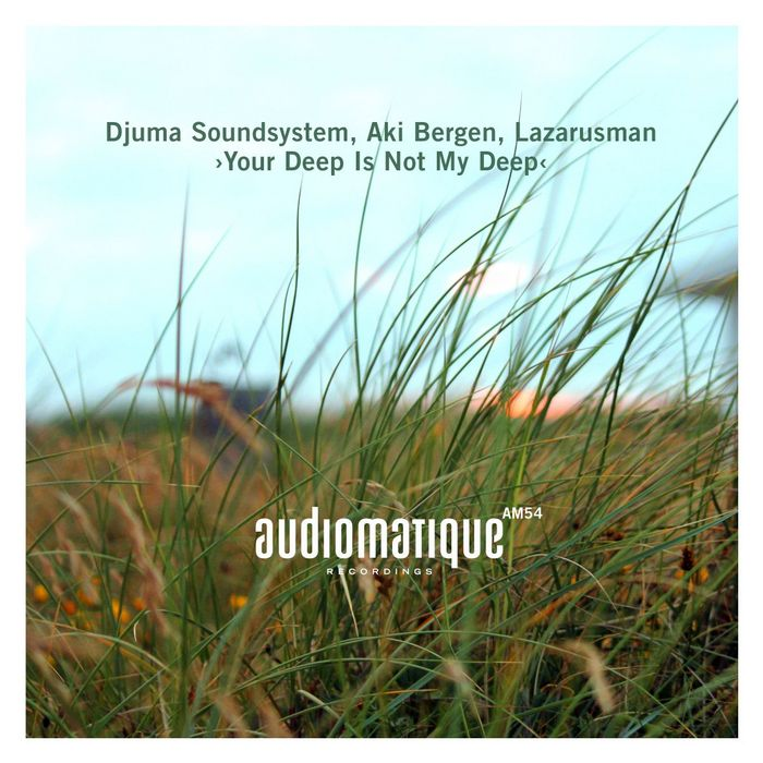 DJUMA SOUNDSYSTEM/AKI BERGEN/LAZARUSMAN - Your Deep Is Not My Deep