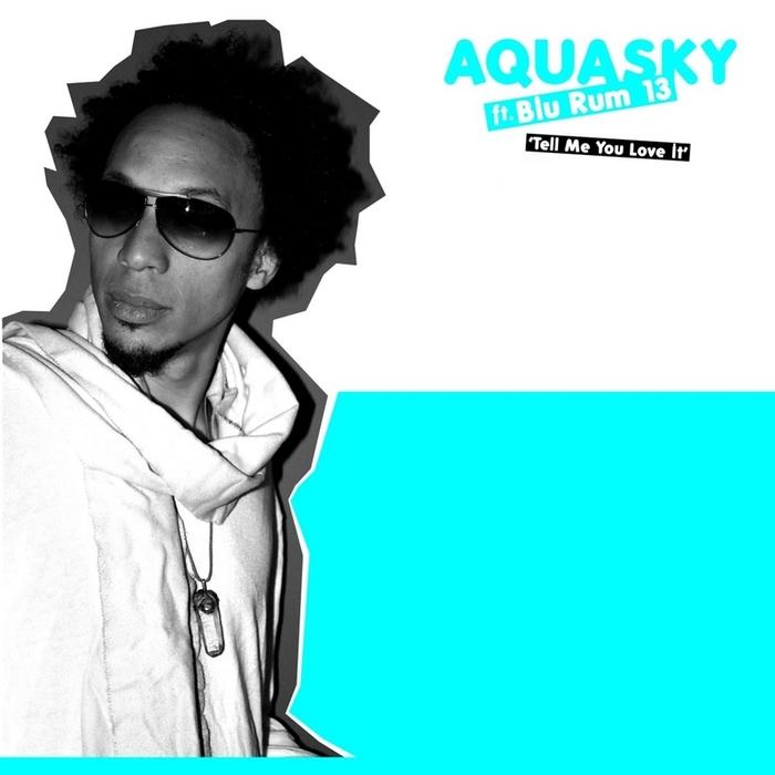 AQUASKY feat BLU RUM 13 - Tell Me You Love It (Explicit)