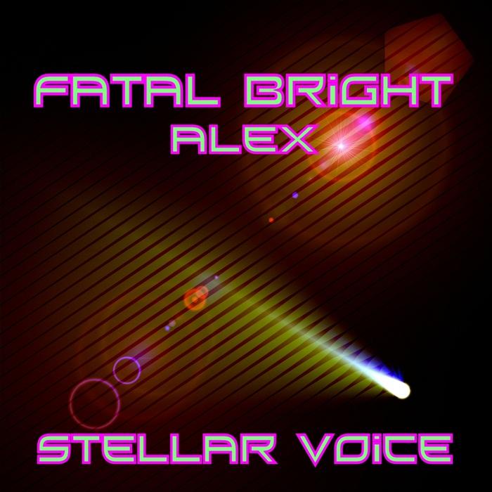 FATAL BRIGHT ALEX - Stellar Voice