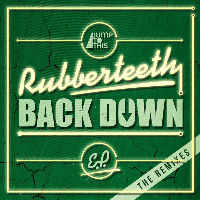 RUBBERTEETH - Back Down Remix EP
