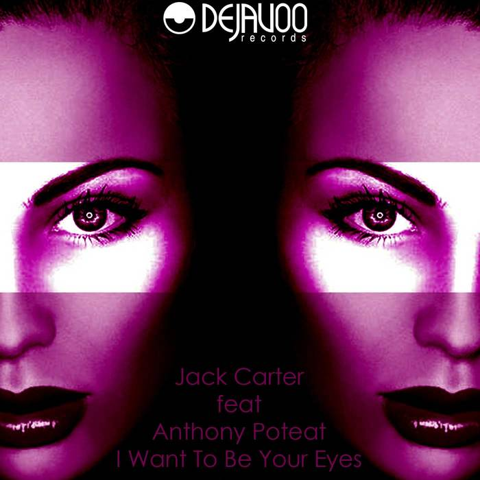 CARTER, Jack feat ANTHONY POTEAT - I Want To Be Your Eyes