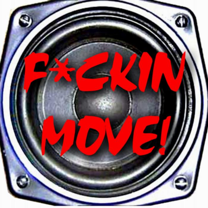 XS PROJECT - Fuckin move