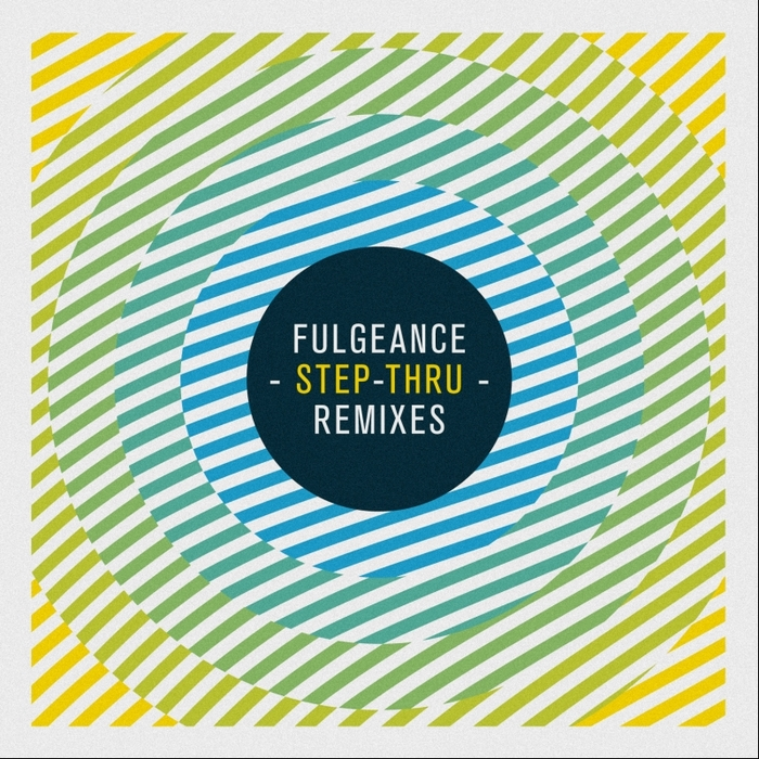 FULGEANCE - Step Thru Remixes