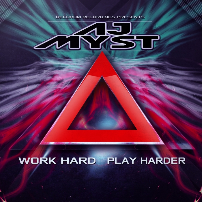 AJ MYST - Work Hard, Play Harder